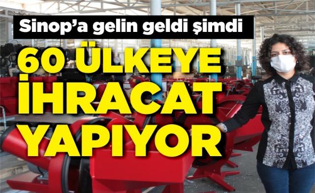 Sinop'a gelin gelen kadının ihracat başarısı      2012 yılında Mersin'den Sinop'a gelin gelen girişimci kadın, 2013 yılında Kuzey Anadolu Kalkınma Ajansı'ndan (KUZKA) aldığı destekle ürettiği tarım makinelerini geliştirerek 60 ülkeye ihracat yapmaya başladı.