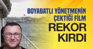 BOYABATLI YÖNETMENİN FİLMİ REKOR KIRIYOR !