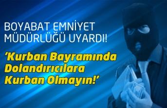 Boyabat İlçe Emniyet Müdürlüğü Uyardı! ''Kurban Bayramında Dolandırıcılara Kurban Olmayın!''