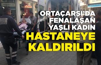 Orta Çarşı'da Fenalaşan Yaşlı Kadın Ambulans İle Hastaneye Kaldırılıdı