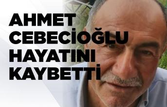 Ahmet Cebecioğlu Vefat Etti
