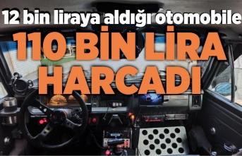 12 bin liraya aldığı otomobile 110 bin lira harcadı