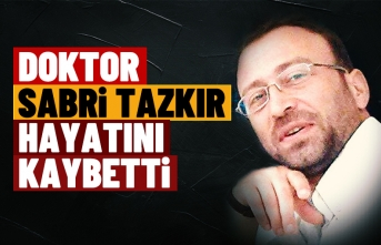 Dr.Sabri Tazkır hayatını kaybetti