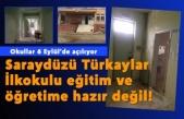 Saraydüzü Türkaylar İlkokulu  eğitim ve öğretime hazır değil!