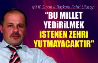 MHP Sinop İl Başkanı Fahri Ulusoy: ''Bu...
