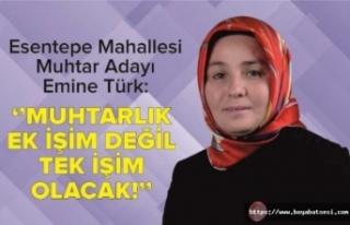 "Esentepe Mah. Muhtar Adayı Emine Türk ""Esas..."