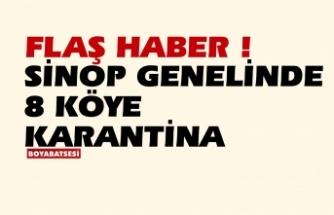 Sinop il genelinde 8 köye karantina kararı !