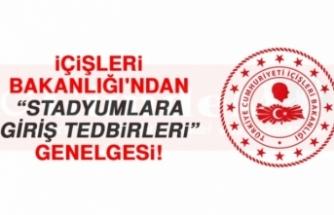 """İçişleri Bakanlığı """"Stadyumlara Giriş Tedbirleri Genelgesi"""" Yayınladı"""