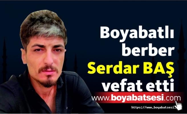 Boyabatlı Berber Serdar Baş Vefat Etti
