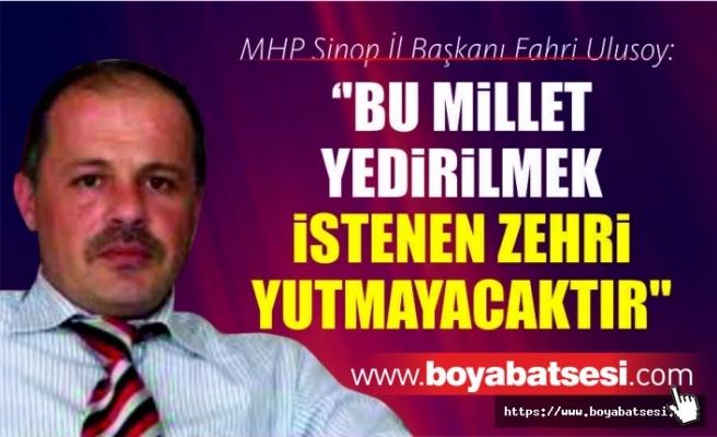 MHP Sinop İl Başkanı Fahri Ulusoy: ''Bu millet yedirilmek istenen zehri yutmayacaktır''