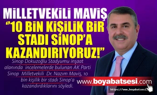Milletvekili Maviş: '10 bin kişilik bir stadı Sinop'a kazandırıyoruz'