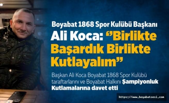 BAŞKAN ALİ KOCA; ''BİRLİKTE BAŞARDIK,BİRLİKTE KUTLAYALIM''