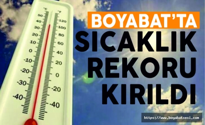 Boyabat'ta sıcaklık rekoru kırıldı