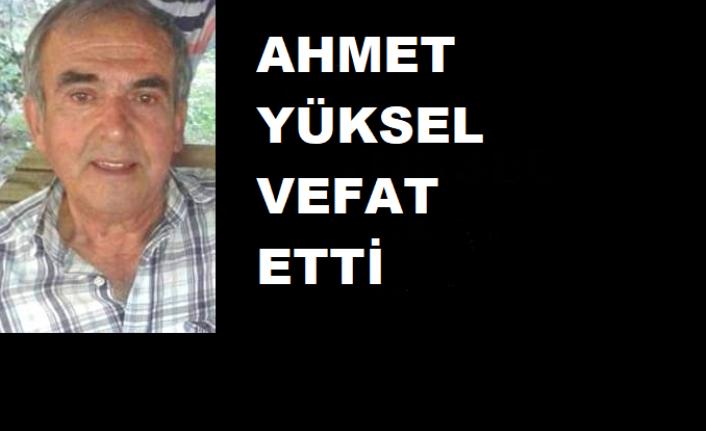 Maydalak Ahmet Yüksel vefat etti