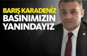 Barış Karadeniz '' Basınımızın Yanındayız''